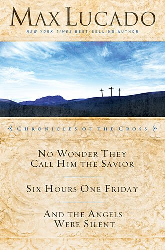 Chronicles of the Cross by Max Lucado
