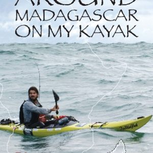 Riaan Manser - Around Madagascar On My Kayak
