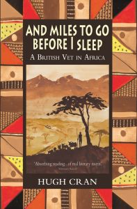 Hugh Cran - And Miles To Go Before I Sleep A British Vet In Africa